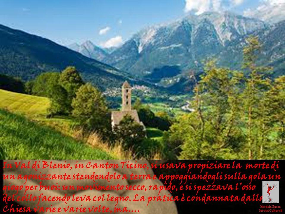 In Val di Blenio, in Canton Ticino, si usava propiziare la morte di un agonizzante stendendolo a terra e appoggiandogli sulla gola un giogo per buoi: