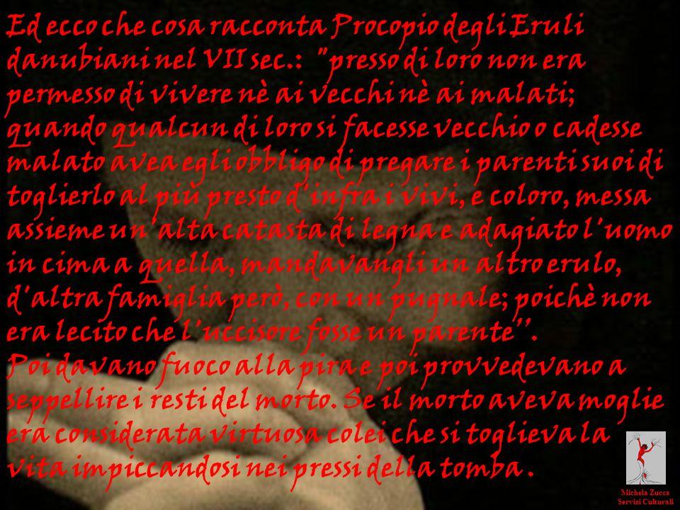 Ed ecco che cosa racconta Procopio degli Eruli danubiani nel VII sec.: