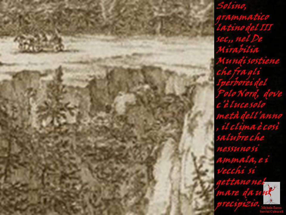 Michela Zucca Servizi Culturali Solino, grammatico latino del III sec,, nel De Mirabilia Mundi sostiene che fra gli Iperborei del Polo Nord, dove cè l