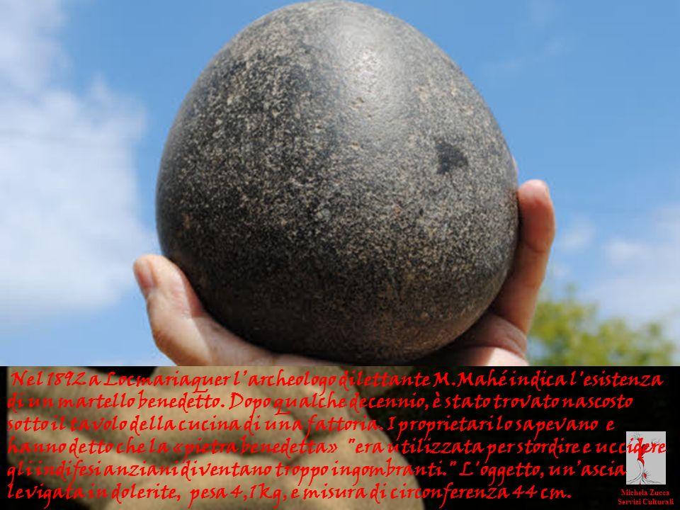 nelle civiltà tradizionali Michela Zucca Servizi Culturali Nel 1892 a Locmariaquer larcheologo dilettante M.Mahé indica l'esistenza di un martello ben