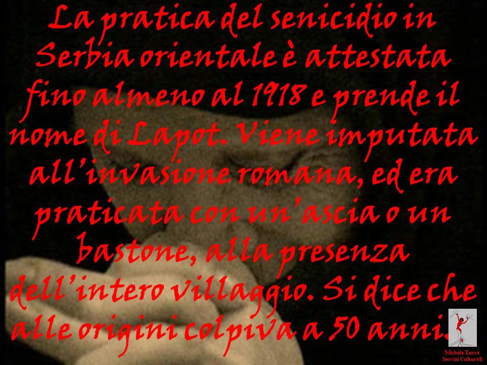 La pratica del senicidio in Serbia orientale è attestata fino almeno al 1918 e prende il nome di Lapot. Viene imputata allinvasione romana, ed era pra
