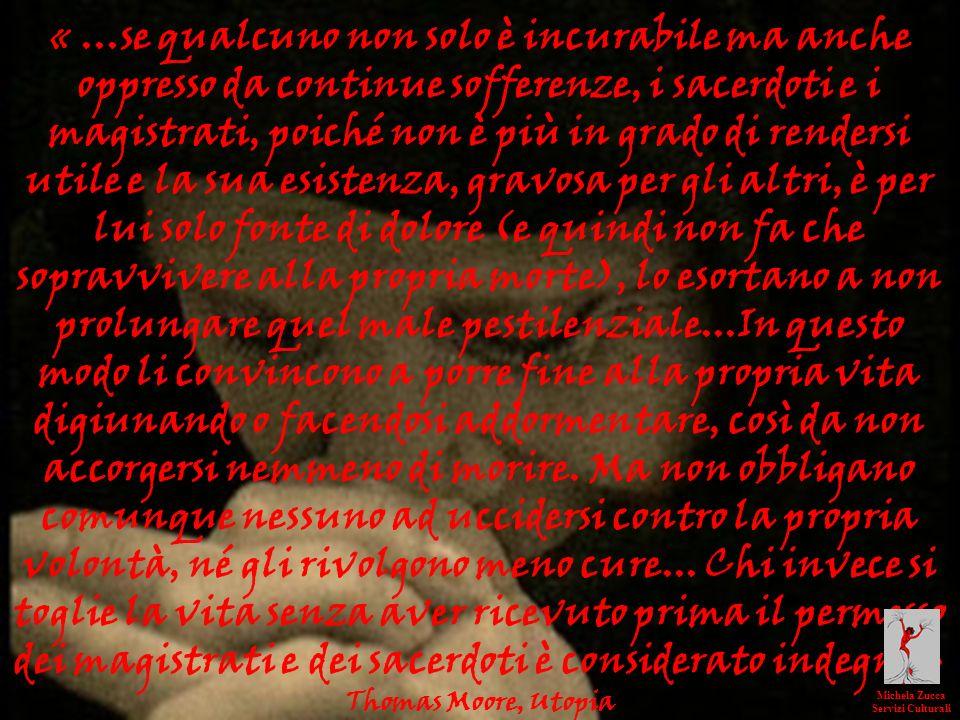 «...se qualcuno non solo è incurabile ma anche oppresso da continue sofferenze, i sacerdoti e i magistrati, poiché non è più in grado di rendersi util