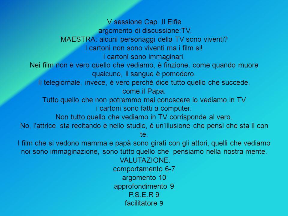 V sessione Cap. II Elfie argomento di discussione:TV. MAESTRA: alcuni personaggi della TV sono viventi? I cartoni non sono viventi ma i film si! I car