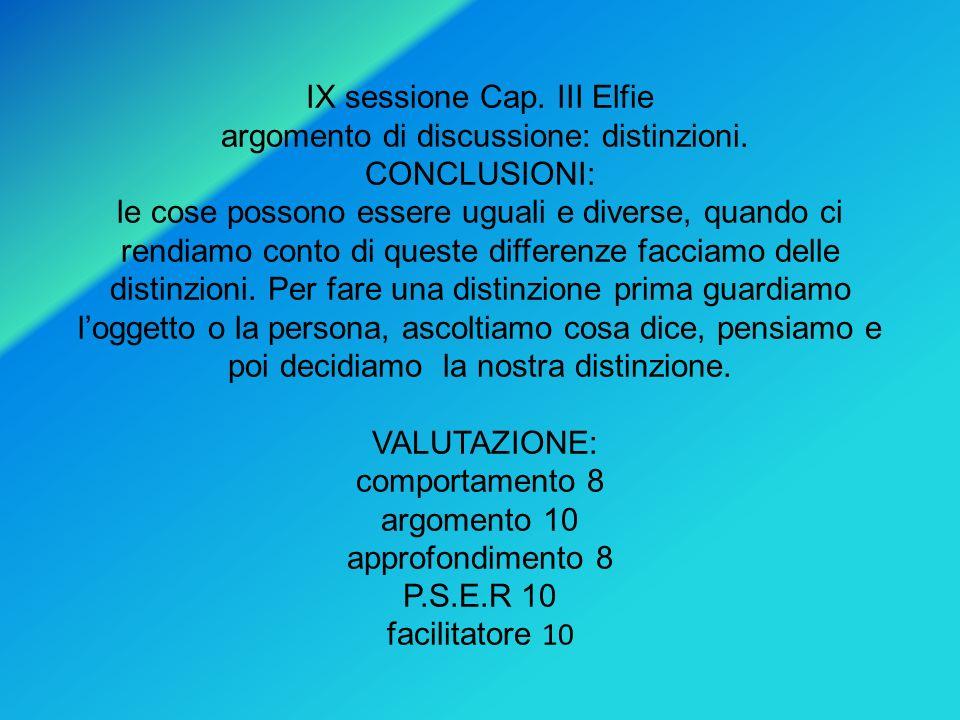 IX sessione Cap. III Elfie argomento di discussione: distinzioni. CONCLUSIONI: le cose possono essere uguali e diverse, quando ci rendiamo conto di qu