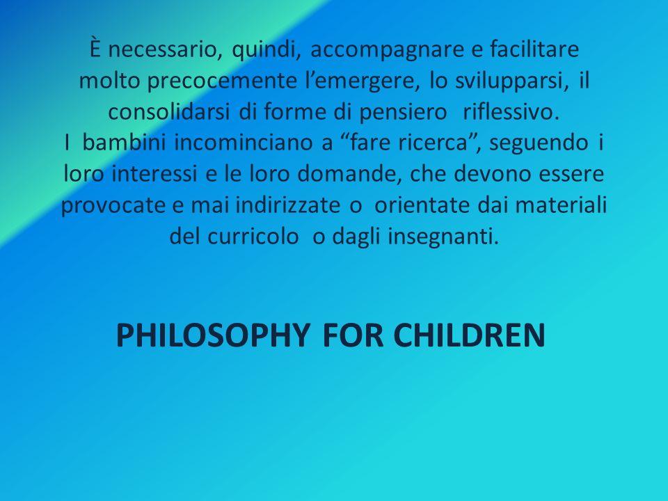 È necessario, quindi, accompagnare e facilitare molto precocemente lemergere, lo svilupparsi, il consolidarsi di forme di pensiero riflessivo. I bambi