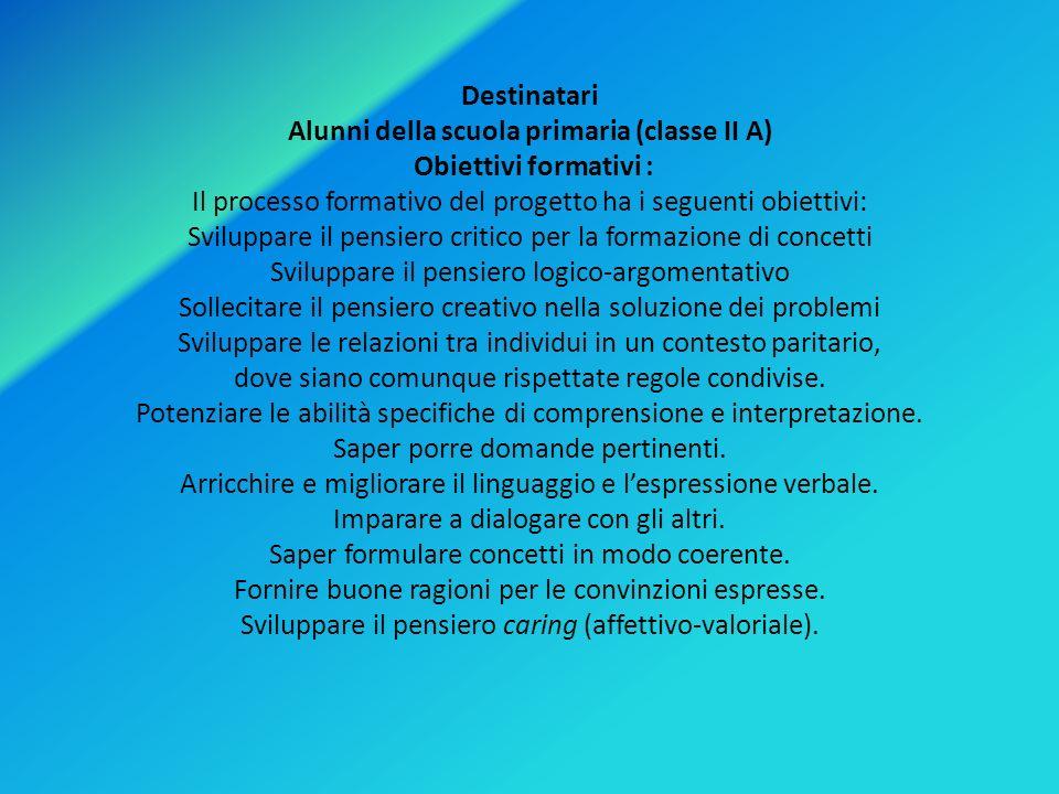 Destinatari Alunni della scuola primaria (classe II A) Obiettivi formativi : Il processo formativo del progetto ha i seguenti obiettivi: Sviluppare il