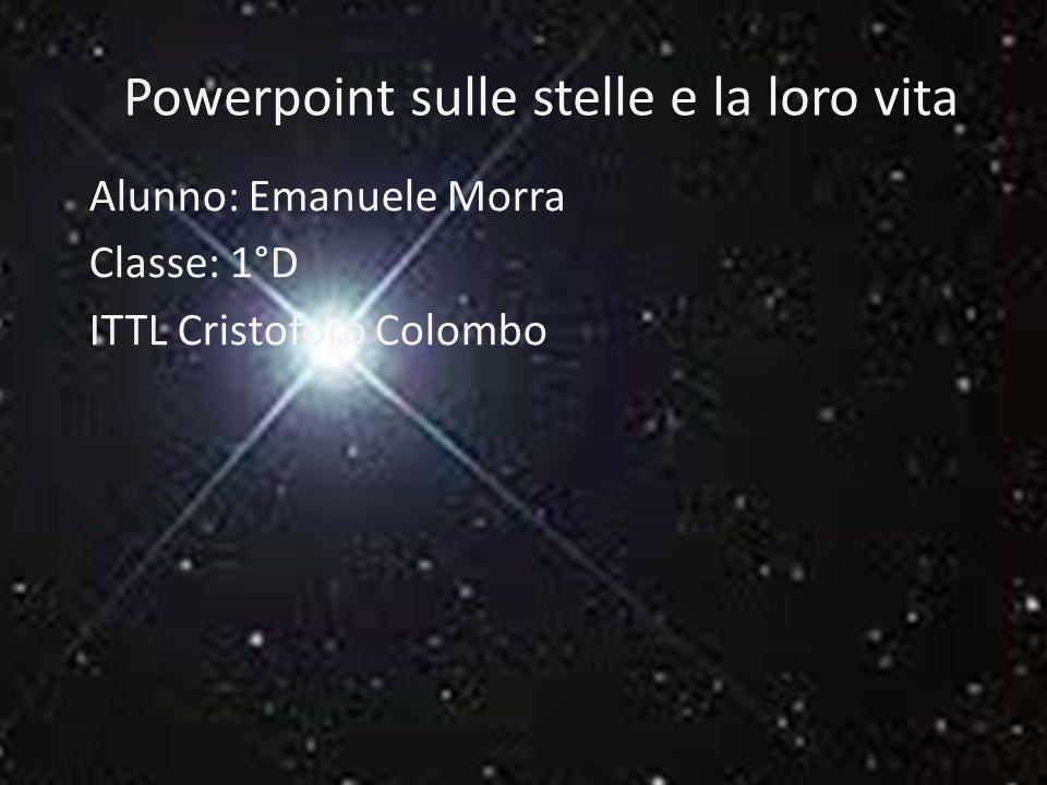 Powerpoint sulle stelle e la loro vita Alunno: Emanuele Morra Classe: 1°D ITTL Cristoforo Colombo