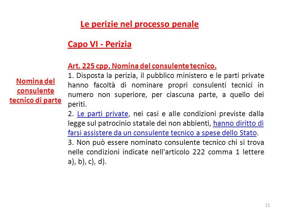 Le perizie nel processo penale Capo VI - Perizia Art. 225 cpp. Nomina del consulente tecnico. 1. Disposta la perizia, il pubblico ministero e le parti
