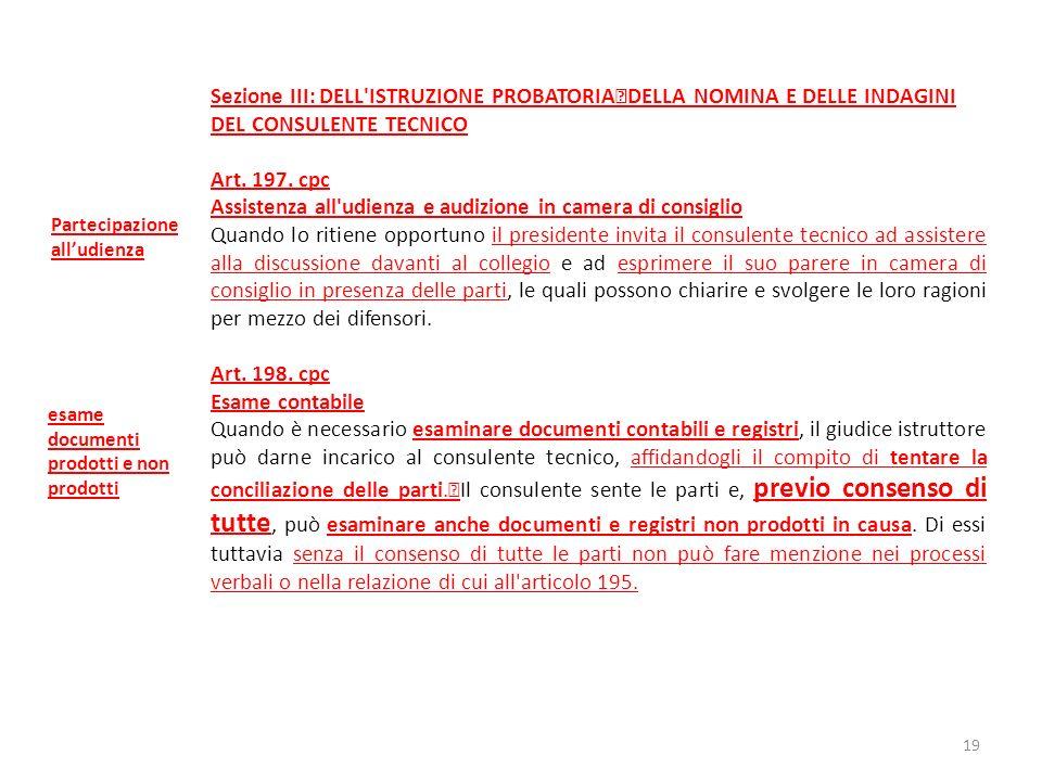 Sezione III: DELL'ISTRUZIONE PROBATORIA DELLA NOMINA E DELLE INDAGINI DEL CONSULENTE TECNICO Art. 197. cpc Assistenza all'udienza e audizione in camer