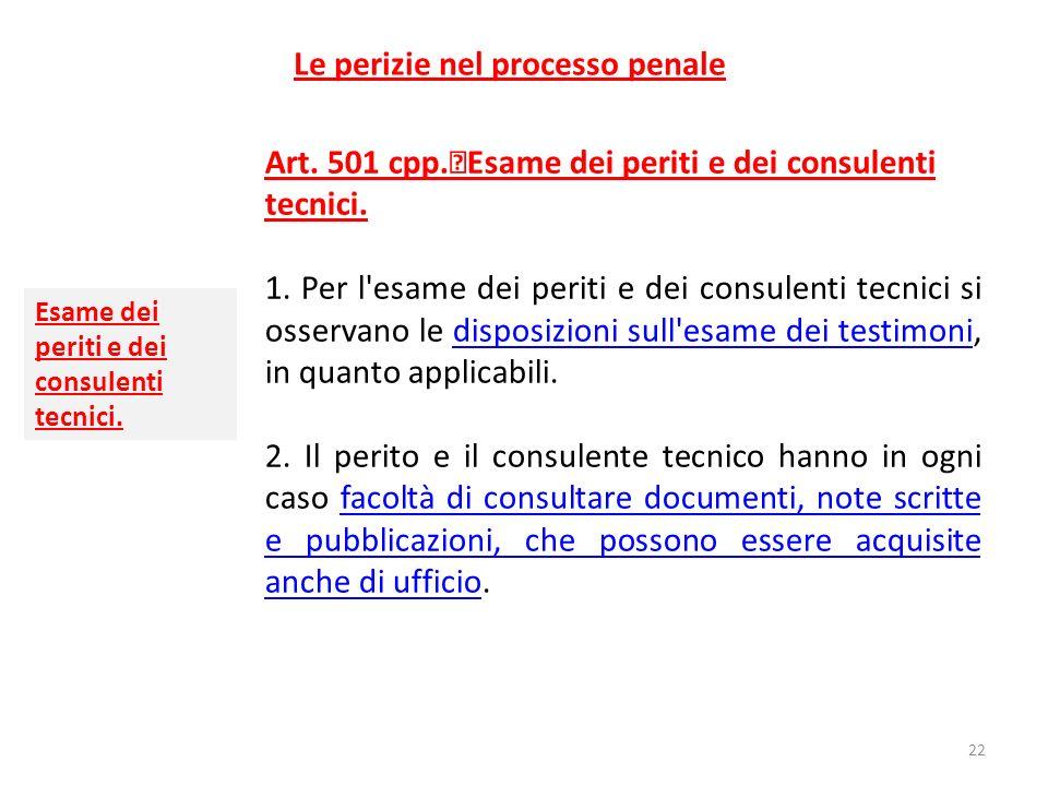 Le perizie nel processo penale Art. 501 cpp. Esame dei periti e dei consulenti tecnici. 1. Per l'esame dei periti e dei consulenti tecnici si osservan