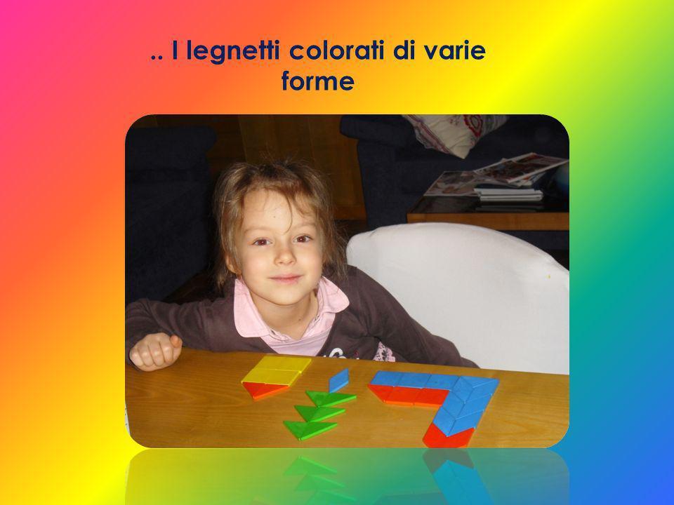 .. I legnetti colorati di varie forme