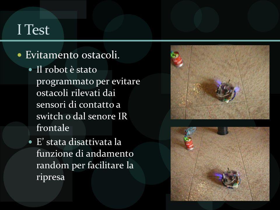 I Test Evitamento ostacoli. Il robot è stato programmato per evitare ostacoli rilevati dai sensori di contatto a switch o dal senore IR frontale E sta