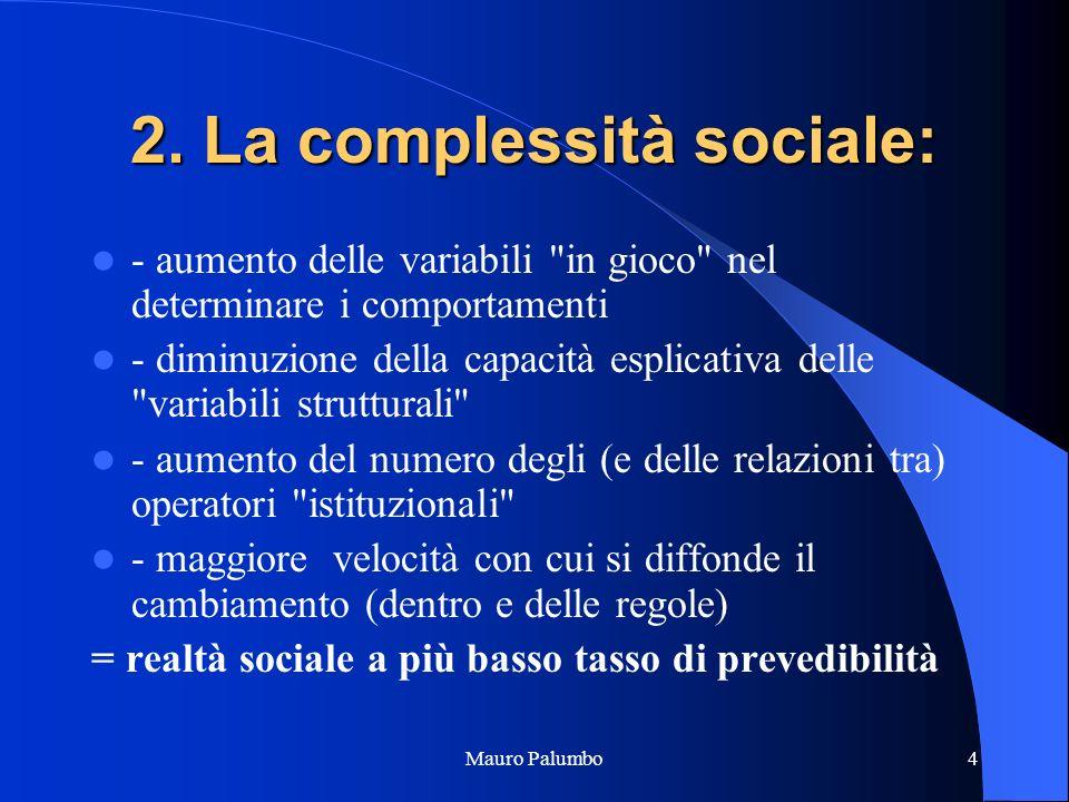 4 2. La complessità sociale: - aumento delle variabili