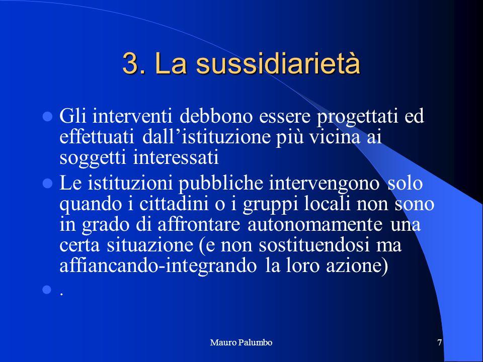 7 3. La sussidiarietà Gli interventi debbono essere progettati ed effettuati dallistituzione più vicina ai soggetti interessati Le istituzioni pubblic