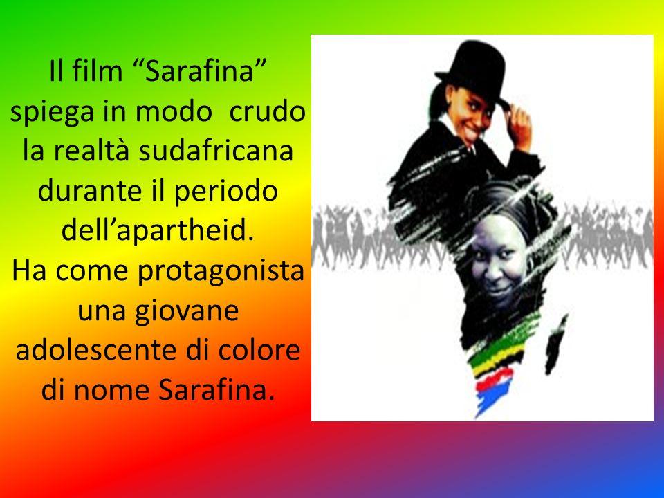 Il film Sarafina spiega in modo crudo la realtà sudafricana durante il periodo dellapartheid. Ha come protagonista una giovane adolescente di colore d