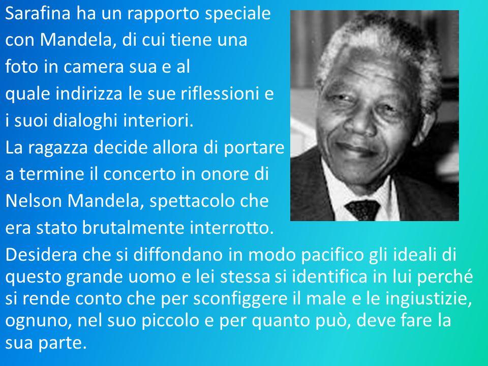 Sarafina ha un rapporto speciale con Mandela, di cui tiene una foto in camera sua e al quale indirizza le sue riflessioni e i suoi dialoghi interiori.