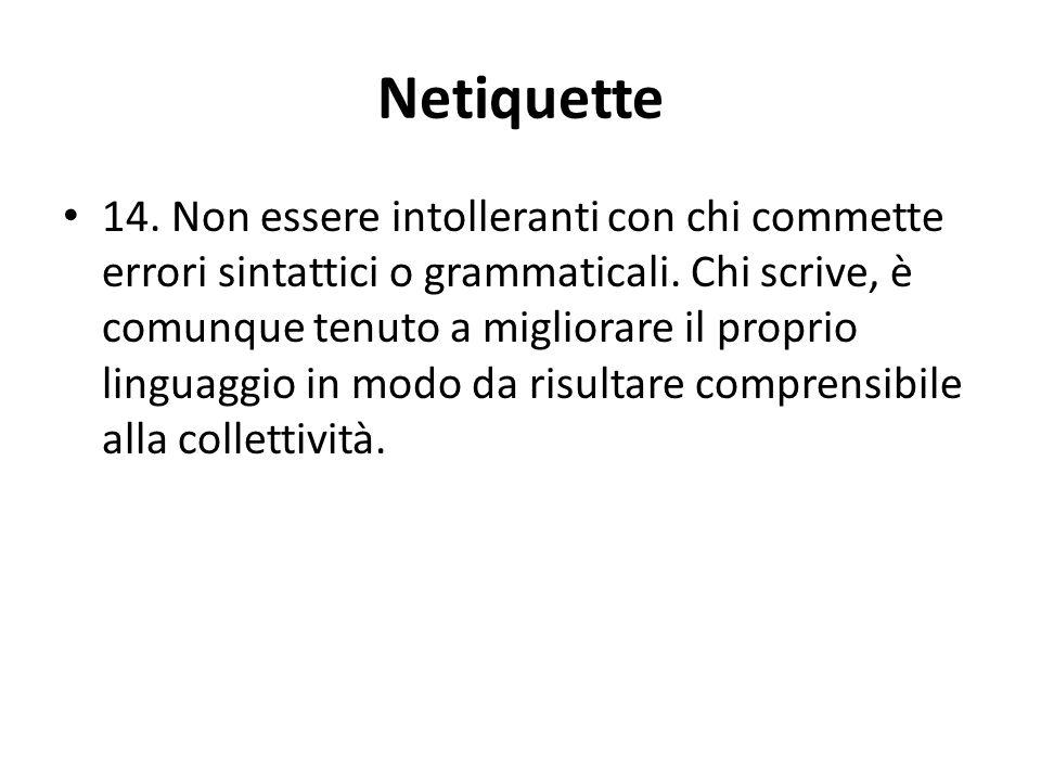 Netiquette 14.Non essere intolleranti con chi commette errori sintattici o grammaticali.