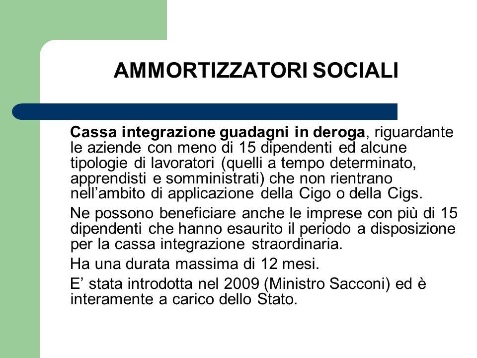 AMMORTIZZATORI SOCIALI Cassa integrazione guadagni in deroga, riguardante le aziende con meno di 15 dipendenti ed alcune tipologie di lavoratori (quel