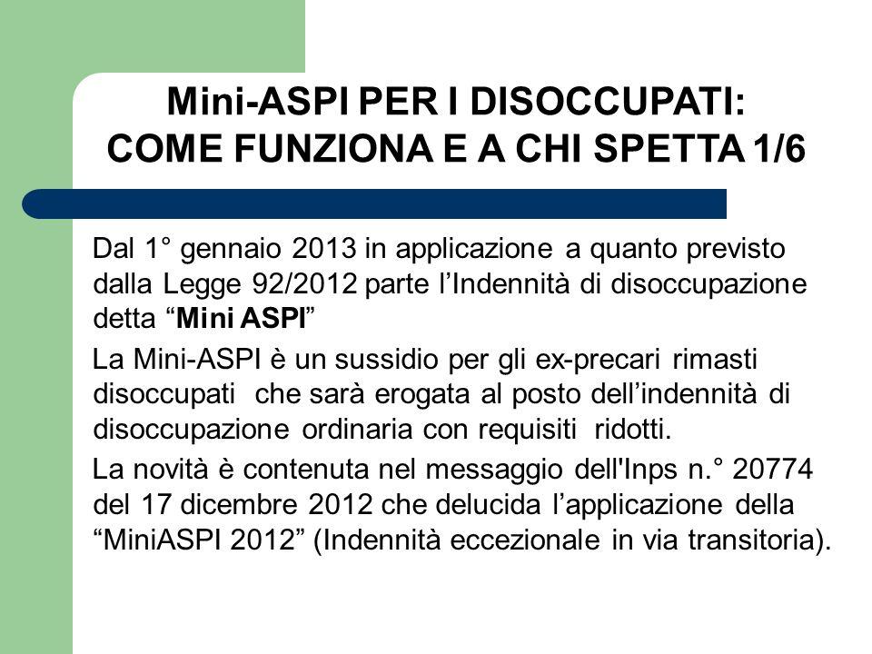 Dal 1° gennaio 2013 in applicazione a quanto previsto dalla Legge 92/2012 parte lIndennità di disoccupazione detta Mini ASPI La Mini-ASPI è un sussidi