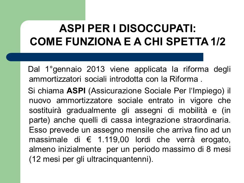Dal 1°gennaio 2013 viene applicata la riforma degli ammortizzatori sociali introdotta con la Riforma. Si chiama ASPI (Assicurazione Sociale Per lImpie