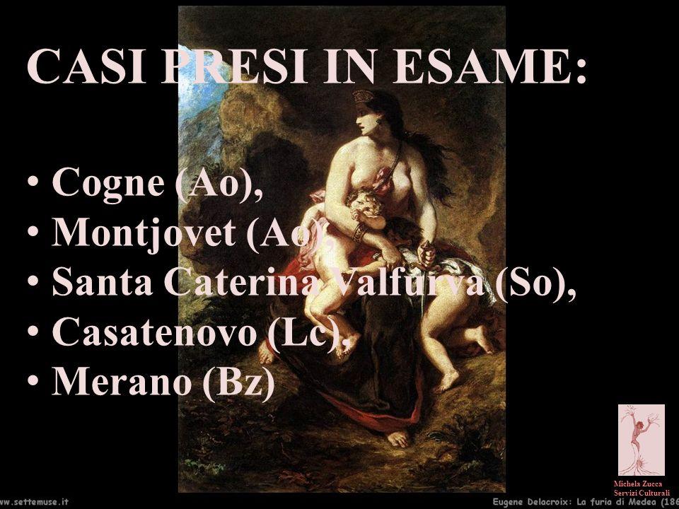 Michela Zucca Servizi Culturali CASI PRESI IN ESAME: Cogne (Ao), Montjovet (Ao), Santa Caterina Valfurva (So), Casatenovo (Lc), Merano (Bz)