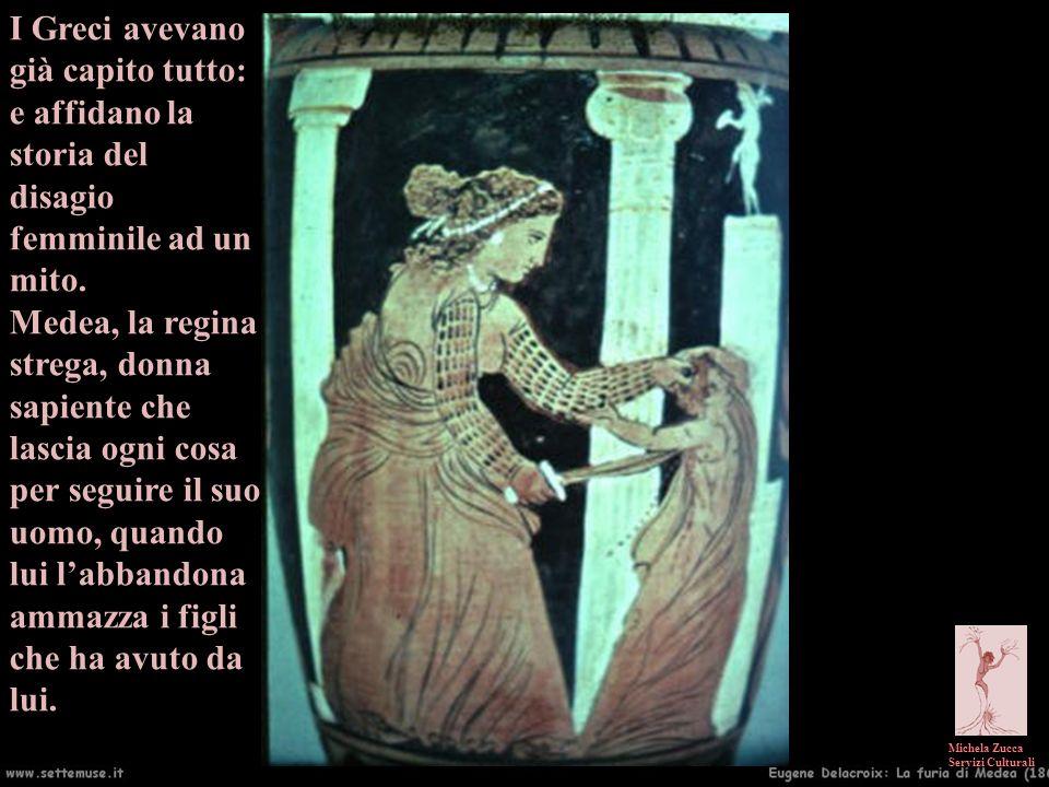 Michela Zucca Servizi Culturali I Greci avevano già capito tutto: e affidano la storia del disagio femminile ad un mito. Medea, la regina strega, donn