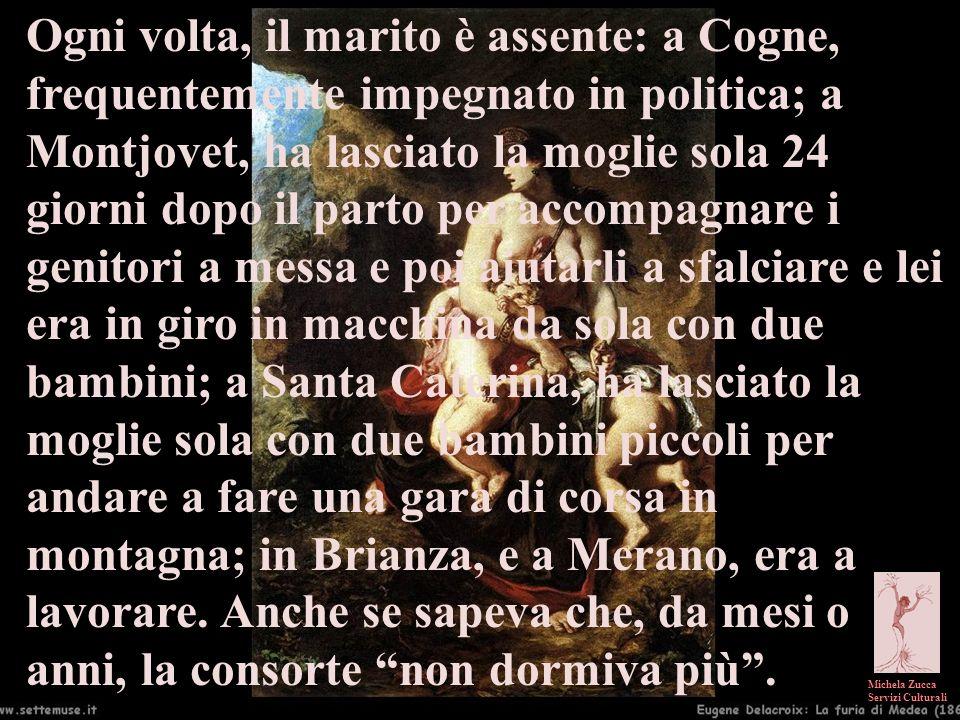 Michela Zucca Servizi Culturali Ogni volta, il marito è assente: a Cogne, frequentemente impegnato in politica; a Montjovet, ha lasciato la moglie sol