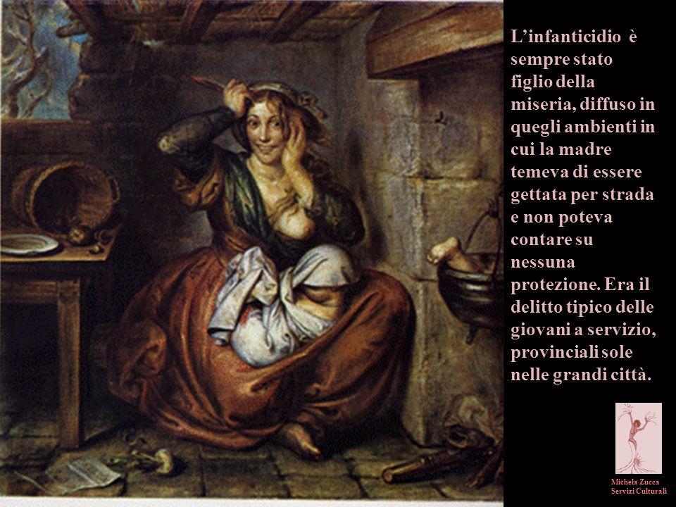 Michela Zucca Servizi Culturali Linfanticidio è sempre stato figlio della miseria, diffuso in quegli ambienti in cui la madre temeva di essere gettata