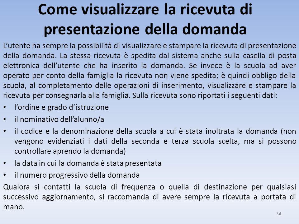 Come visualizzare la ricevuta di presentazione della domanda Lutente ha sempre la possibilità di visualizzare e stampare la ricevuta di presentazione della domanda.