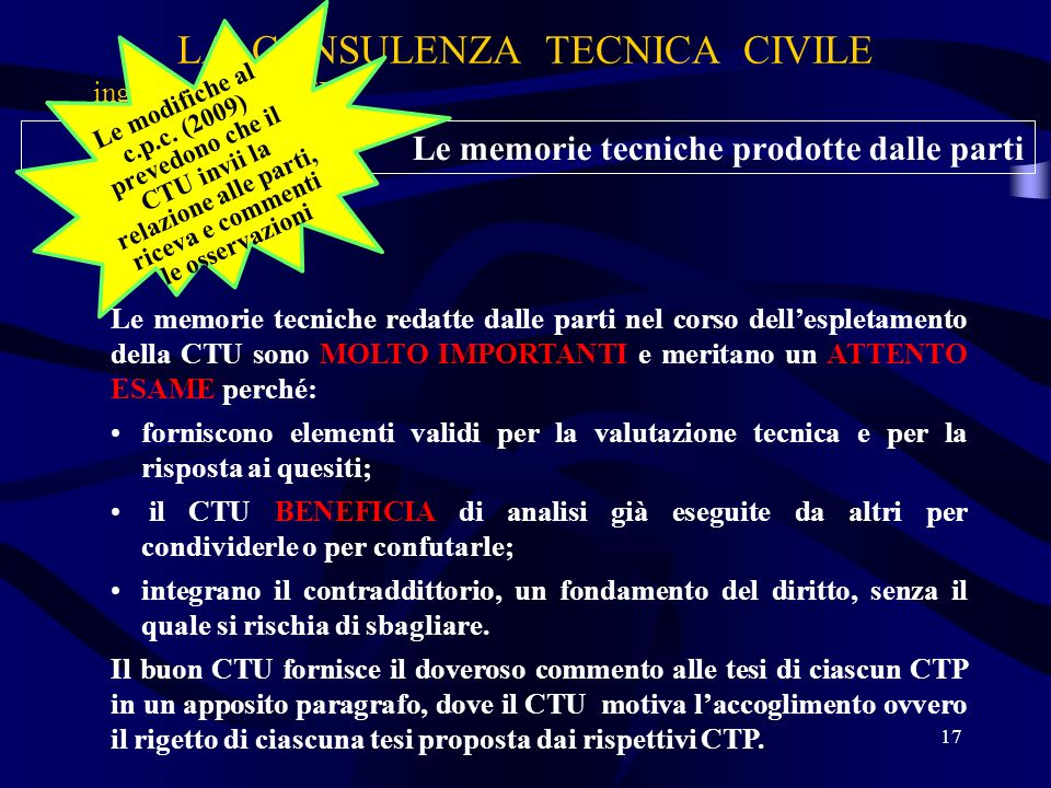Le memorie tecniche prodotte dalle parti LA CONSULENZA TECNICA CIVILE ing. Alberto BOTTI 17 Le modifiche al c.p.c. (2009) prevedono che il CTU invii l