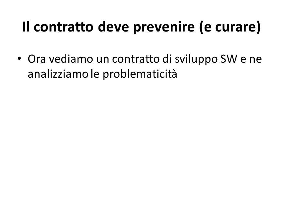 Il contratto deve prevenire (e curare) Ora vediamo un contratto di sviluppo SW e ne analizziamo le problematicità