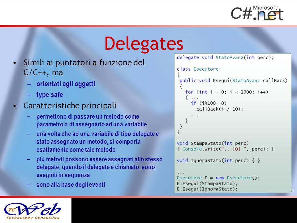 Simili ai puntatori a funzione del C/C++, ma – orientati agli oggetti – type safe Caratteristiche principali – permettono di passare un metodo come pa