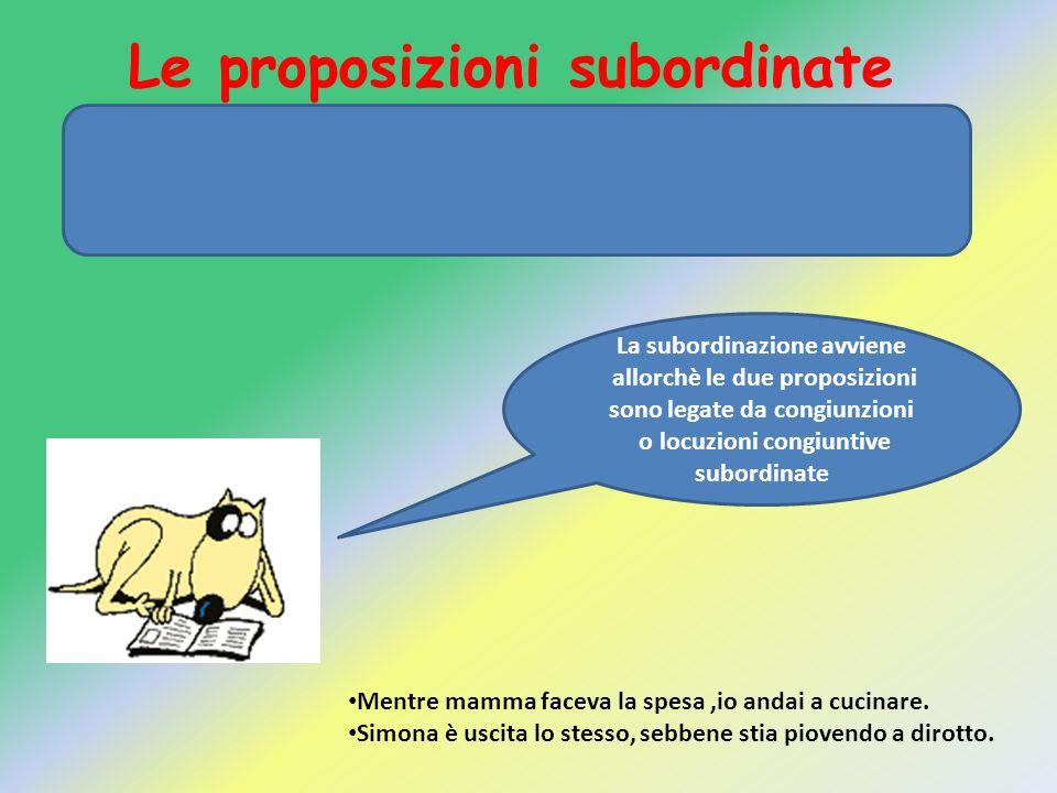 Le proposizioni subordinate La subordinazione (o ipotassi) è il tipo di relazione che viene stabilita tra due proposizioni di livello differente. La s
