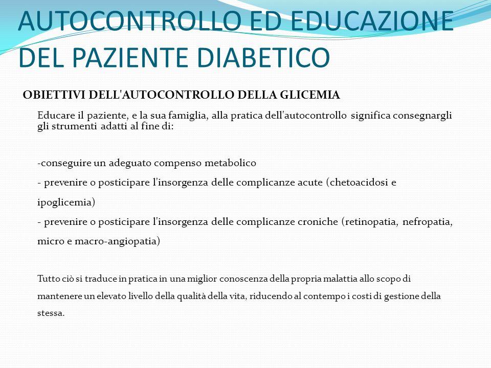 AUTOCONTROLLO ED EDUCAZIONE DEL PAZIENTE DIABETICO OBIETTIVI DELL'AUTOCONTROLLO DELLA GLICEMIA Educare il paziente, e la sua famiglia, alla pratica de