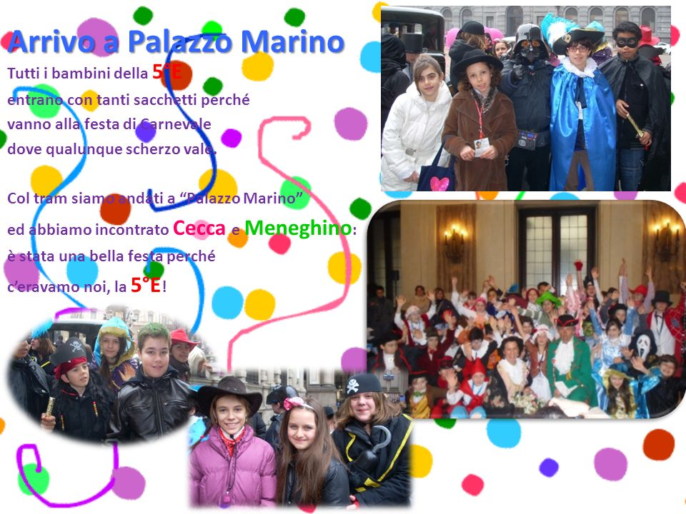 Arrivo a Palazzo Marino Tutti i bambini della 5°E entrano con tanti sacchetti perché vanno alla festa di Carnevale dove qualunque scherzo vale. Col tr