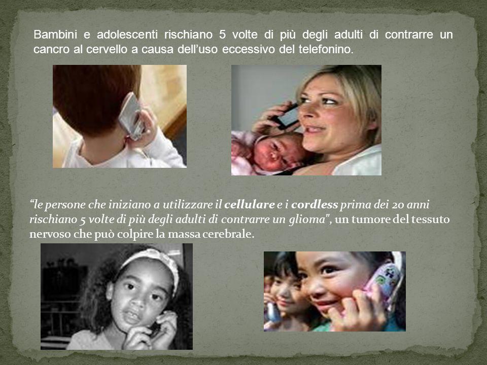 Bambini e adolescenti rischiano 5 volte di più degli adulti di contrarre un cancro al cervello a causa delluso eccessivo del telefonino.