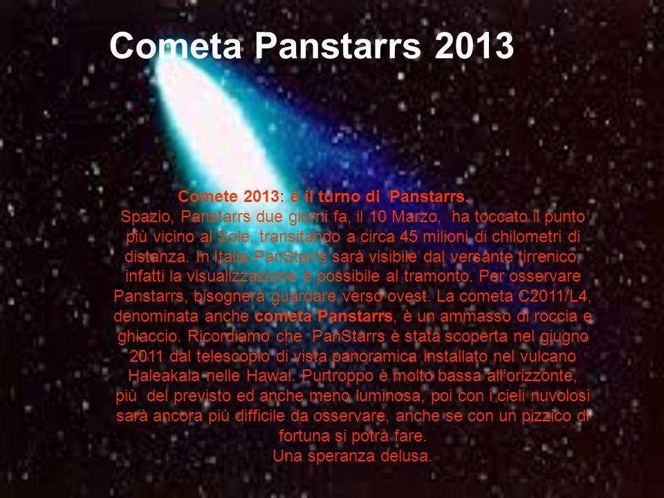 Cometa Panstarrs 2013 Comete 2013: è il turno di Panstarrs. Spazio, Panstarrs due giorni fa, il 10 Marzo, ha toccato il punto più vicino al Sole, tran