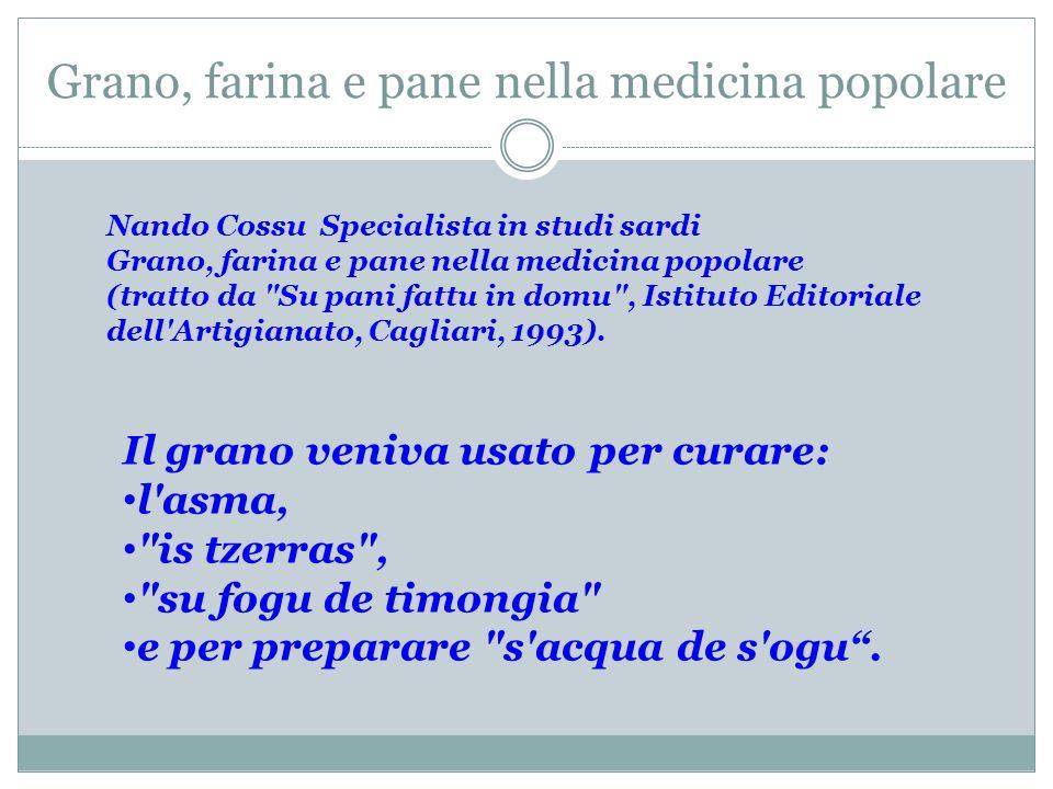 Grano, farina e pane nella medicina popolare Nando Cossu Specialista in studi sardi Grano, farina e pane nella medicina popolare (tratto da