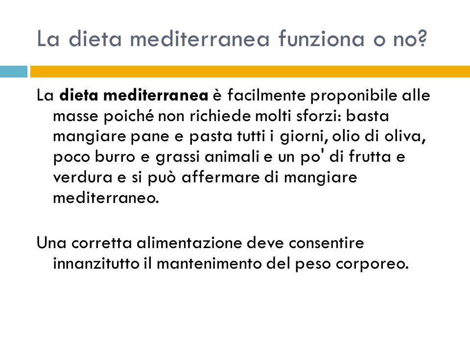 La dieta mediterranea funziona o no? La dieta mediterranea è facilmente proponibile alle masse poiché non richiede molti sforzi: basta mangiare pane e