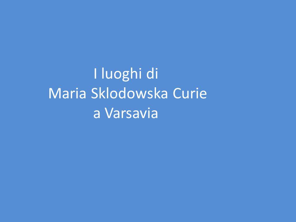 I luoghi di Maria Sklodowska Curie a Varsavia