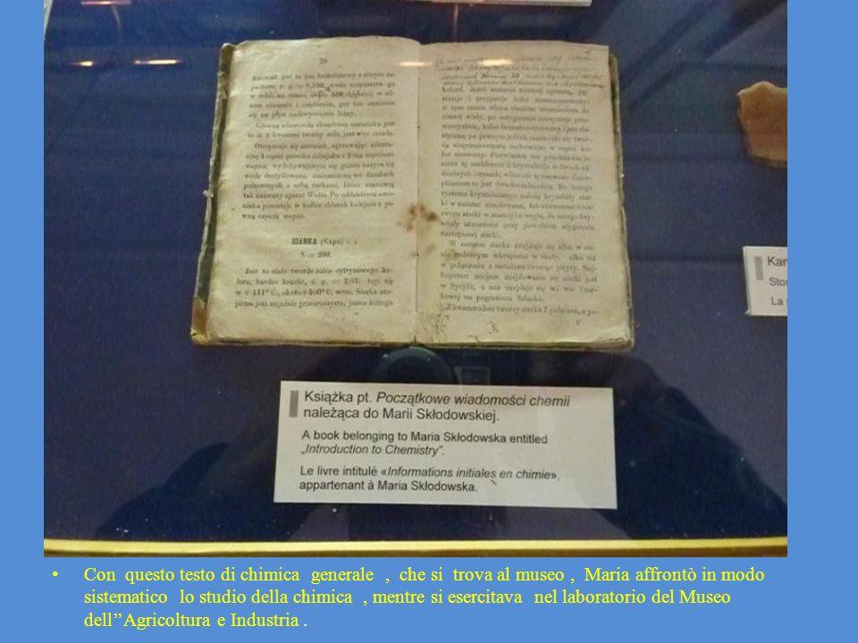 Con questo testo di chimica generale, che si trova al museo, Maria affrontò in modo sistematico lo studio della chimica, mentre si esercitava nel labo