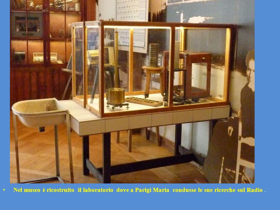 Nel museo è ricostruito il laboratorio dove a Parigi Maria condusse le sue ricerche sul Radio.