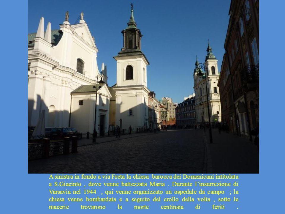 A sinistra in fondo a via Freta la chiesa barocca dei Domenicani intitolata a S.Giacinto, dove venne battezzata Maria. Durante linsurrezione di Varsav