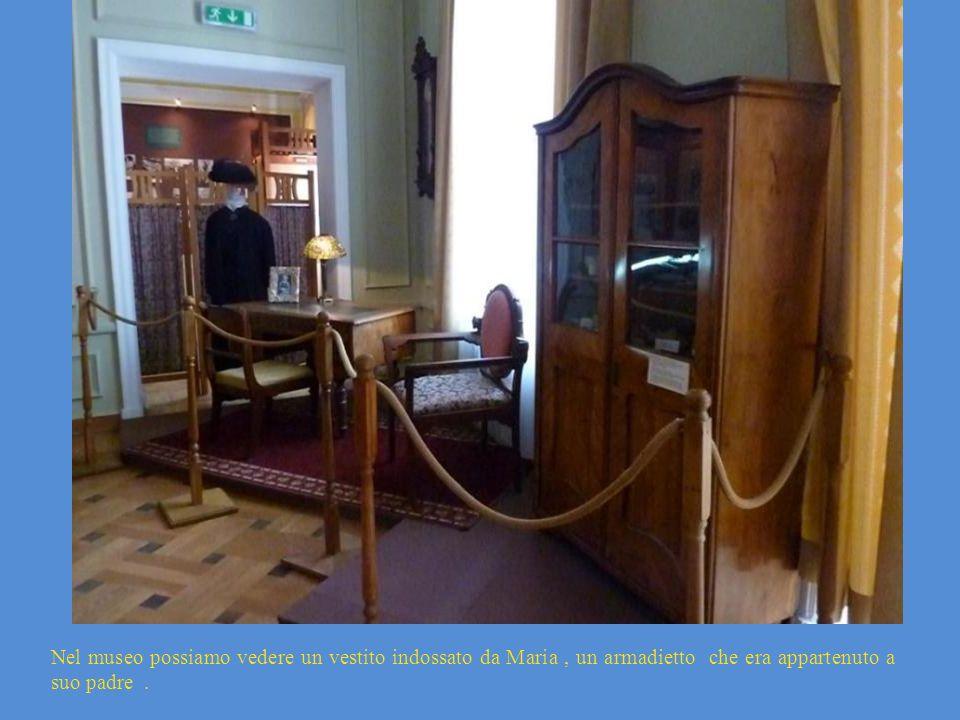 Nel museo possiamo vedere un vestito indossato da Maria, un armadietto che era appartenuto a suo padre.