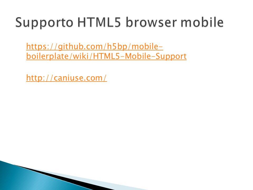 https://github.com/h5bp/mobile- boilerplate/wiki/HTML5-Mobile-Support http://caniuse.com/