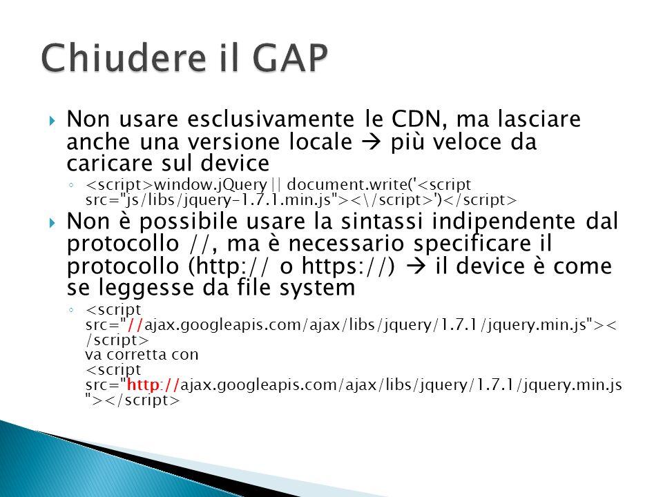 Non usare esclusivamente le CDN, ma lasciare anche una versione locale più veloce da caricare sul device window.jQuery || document.write(' ') Non è po