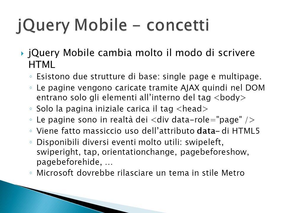 jQuery Mobile cambia molto il modo di scrivere HTML Esistono due strutture di base: single page e multipage. Le pagine vengono caricate tramite AJAX q