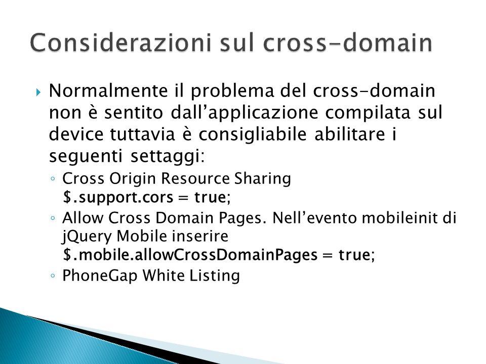 Normalmente il problema del cross-domain non è sentito dallapplicazione compilata sul device tuttavia è consigliabile abilitare i seguenti settaggi: C