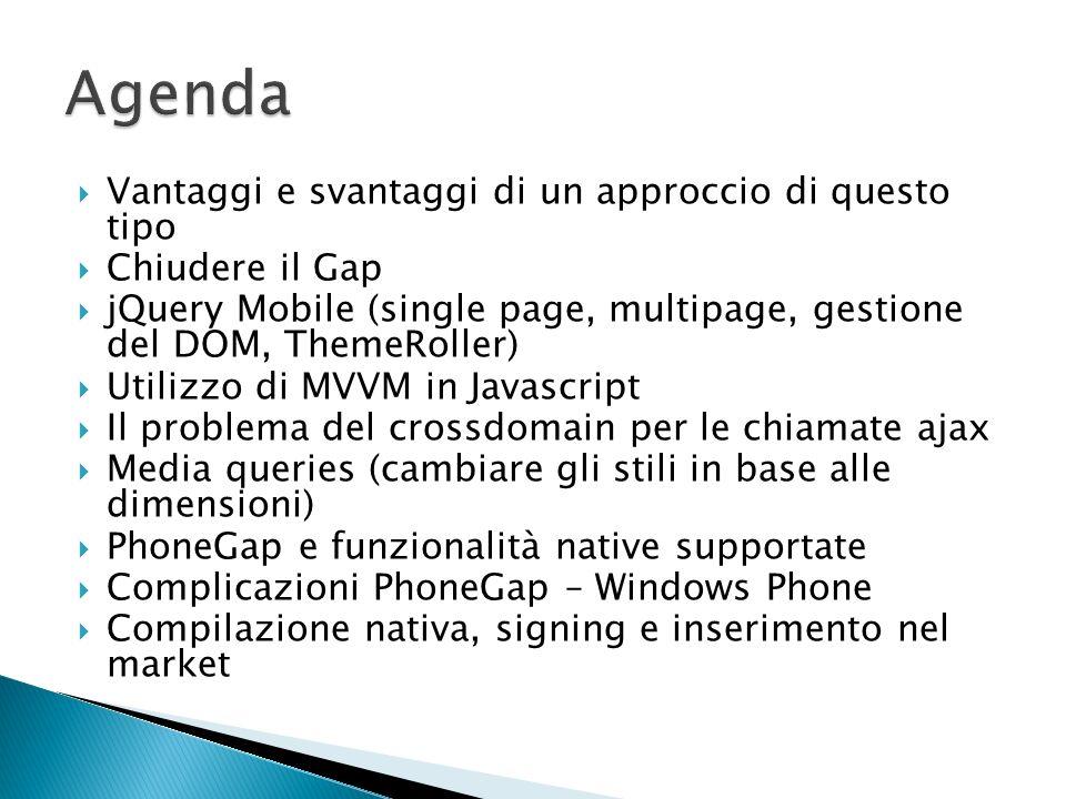 Vantaggi e svantaggi di un approccio di questo tipo Chiudere il Gap jQuery Mobile (single page, multipage, gestione del DOM, ThemeRoller) Utilizzo di