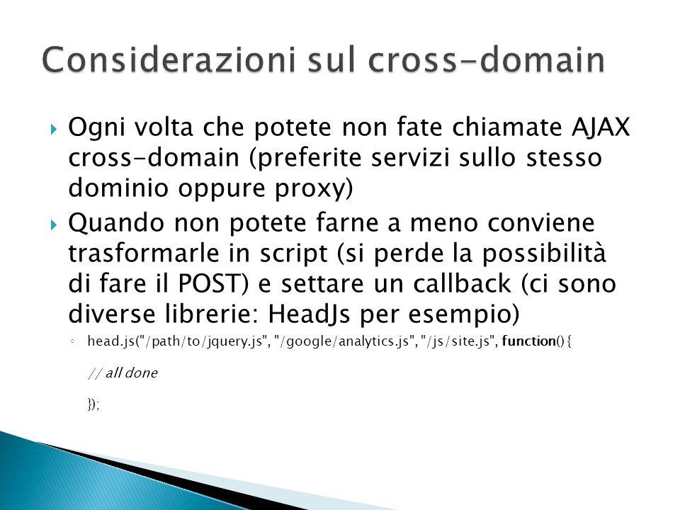 Ogni volta che potete non fate chiamate AJAX cross-domain (preferite servizi sullo stesso dominio oppure proxy) Quando non potete farne a meno convien